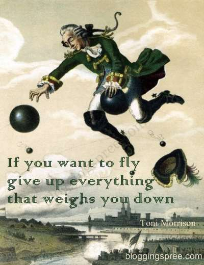 If you want to fly give up everything that weighs you down